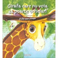 Girasol - Girafa care nu voia sa poarte ochelari si alte sase povesti