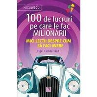 100 de lucruri pe care le fac milionarii. Mici lectii despre cum sa faci avere