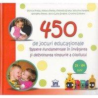 450 DE JOCURI EDUCATIONALE. REPERE FUNDAMENTALE IN INVATAMANTUL PRESCOLAR