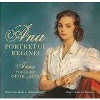 ANA. PORTRETUL REGINEI/ ANNE. PORTRAIT OF THE QUEEN