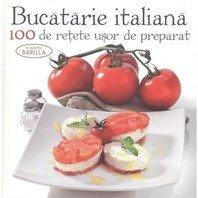 BUCATARIA ITALIANA - 100 DE RETETE USOR DE PREPARAT