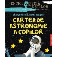 CARTEA DE ASTRONOMIE A COPIILOR. SERIA `ENCICLOPEDIA PUSTILOR`. ED. 2