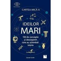 Cartea mica a ideilor mari. 150 de concepte și descoperiri care au schimbat istoria