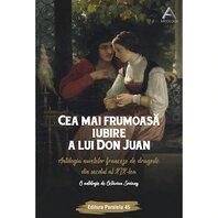 CEA MAI FRUMOASA IUBIRE A LUI DON JUAN. ANTOLOGIA NUVELELOR FRANCEZE DE DRAGOSTE DIN SEC. XIX