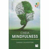 Cheia mindfulness. Conştientizează prezentul pentru a fi fericit şi echilibrat