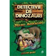 Detectivii de dinozauri in pădurea amazoniană. Cartea întâi