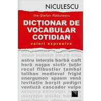 Dic?ionar de vocabular cotidian: valori expresive / A Dictionary of Contemporary Romanian Language in Use