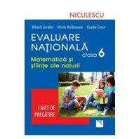 Evaluare Naţională clasa a VI-a. Matematică şi Ştiinţe ale naturii. Caiet de pregătire