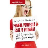 FEMEIA PERFECTA ESTE O FITOASA! GHID DE SUPRAVIETUIRE PENTRU FEMEILE `NORMALE`