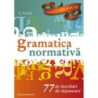 GRAMATICA NORMATIVA. 77 INTREBARI ED. 7, 2017