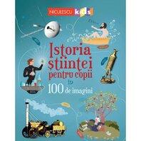 Istoria stiintei pentru copii în 100 de imagini