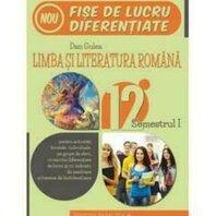 LIMBA SI LITERATURA ROMANA. FISE DE LUCRU. CLS. XII. SEM. I. 2015-2016