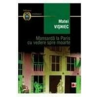 MANSARDA LA PARIS CU VEDERE SPRE MOARTE ED. 3