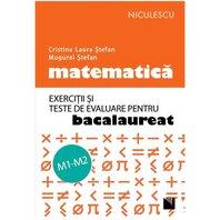 Matematica. Ex. si teste de evaluare pentru bacalaureat. M1-M2