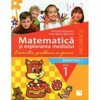 Matematica si explorarea mediului. Clasa I, semestrul 1. Exercitii, probleme si jocuri