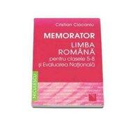 Memorator. Limba româna pentru clasele 5-8 si Evaluarea Nationala