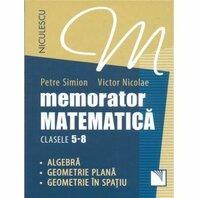 Memorator. Matematica pentru clasele 5-8. Algebra. Geometrie plana. Geometrie în spatiu.
