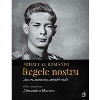 Mihai I al României. Regele nostru