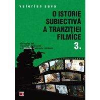 O ISTORIE SUBIECTIVA A TRANZITIEI FILMICE. VOL. III