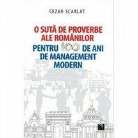 O suta de proverbe ale romanilor pentru 100 de ani de management modern