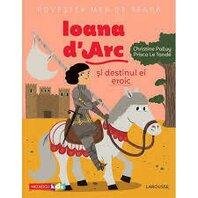 Povestea mea de sear?: Ioana d'Arc ?i destinul ei eroic