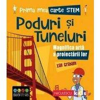 Prima mea carte STEM: PODURI SI TUNELURI. Magnifica arta a proiectarii lor