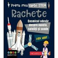 Prima mea carte STEM: RACHETE. Cosmicul adevar despre navete, sateliti si sonde