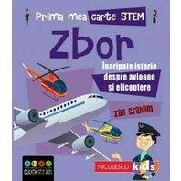 Prima mea carte STEM: ZBOR. Inaripata istorie despre avioane si elicoptere