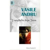 VASILE ANDRU. EVANGHELIA DUPA TOMA. ED. 6