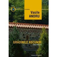 VASILE ANDRU. GRADINILE ASCUNSE. EDITIE DEFINITIVA
