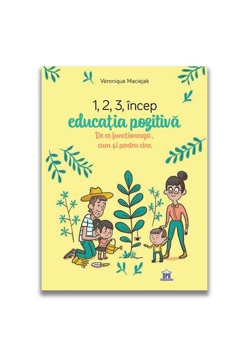 1,2,3 incep educatia pozitiva - De ce functioneaza, cum si pentru cine