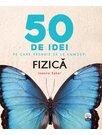 50 de idei pe care trebuie sa le cunosti. Fizica