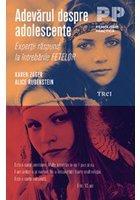 Adevarul despre adolescente - Expertii raspund la intrebarile fetelor/parintilor