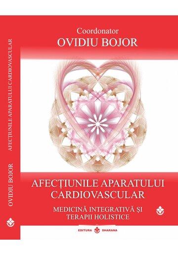 Afectiunile aparatului cardiovascular. Medicina integrativa si terapii holistice. Coordonator Ovidiu Bojor