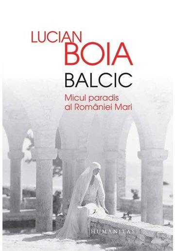 Balcic. Micul paradis al României Mari - Lucian Boia