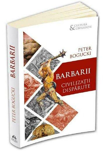 Barbarii. Civilizatii disparute