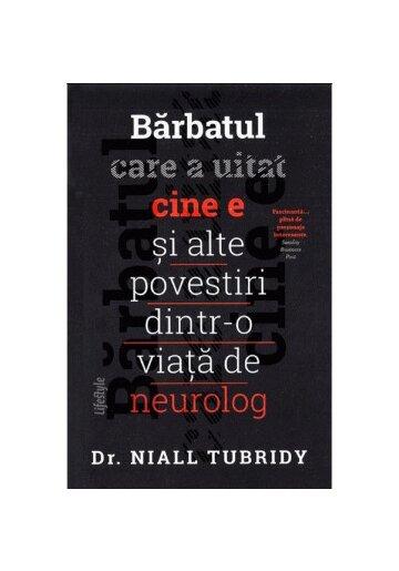 Barbatul care a uitat cine e si alte povestiri dintr-o viata de neurolog