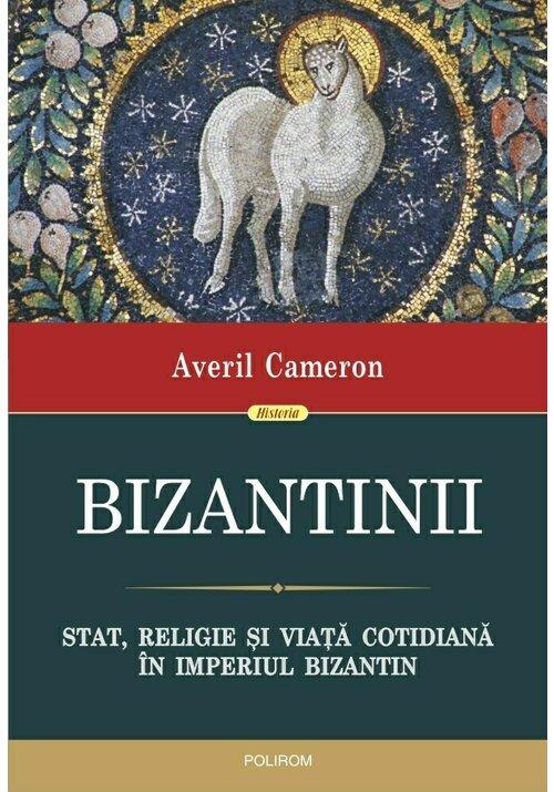 Bizantinii. Stat, religie si viata cotidiana in Imperiul Bizantin imagine librex.ro 2021