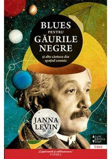 Blues pentru gaurile negre si alte cantece din spatiul cosmic
