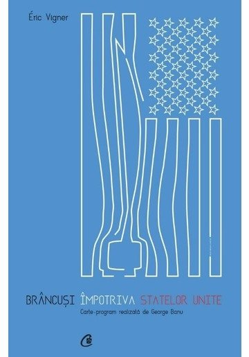 Brancusi impotriva Statelor Unite. Carte - program realizata de George Banu