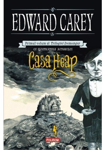 Casa Heap. Primul volum al Trilogiei Iremonger