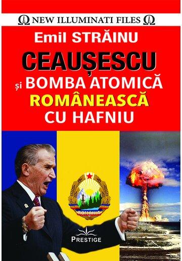 Ceausescu si Bomba Atomica Romaneasca cu Hafniu