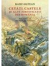 Cetati, castele si alte fortificatii din Romania Volumul II – secolul al XVI-lea