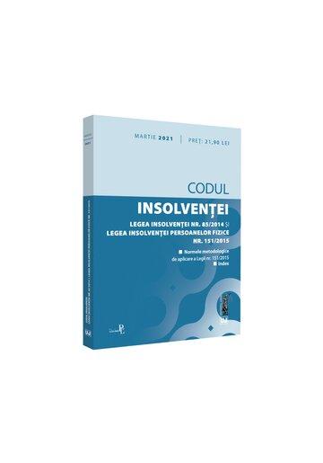 Codul insolventei. Legea insolventei nr. 85/2014 si Legea insolventei persoanelor fizice nr. 151/2015: martie 2021
