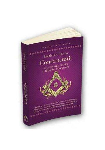 Constructorii - O cercetare a istoriei si filosofiei Masoneriei