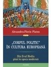 """""""Corpul politic"""" in cultura europeana. Din Evul Mediu pina in epoca moderna"""