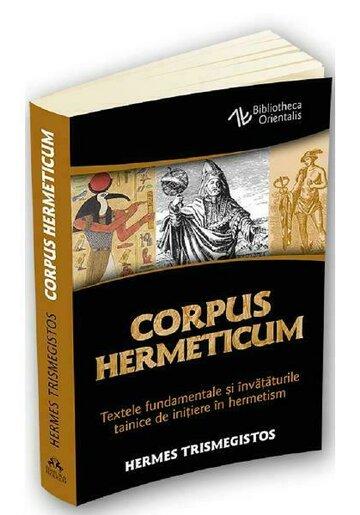 Corpus Hermeticum - Textele fundamentale si invataturile tainice de initiere in hermetism
