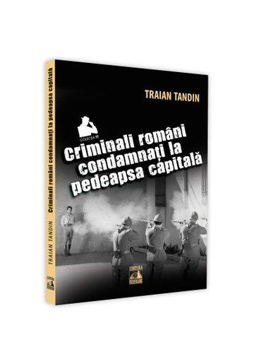 Criminali romani condamnati la pedeapsa capitala