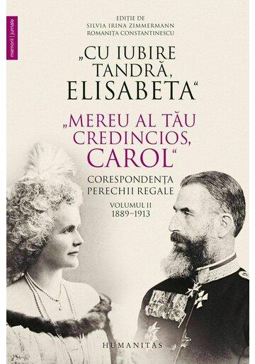 """Cu iubire tandra, Elisabeta"". ""Mereu al tau credincios, Carol"". Corespondenta perechii regale, volumul II, 1889–1913"