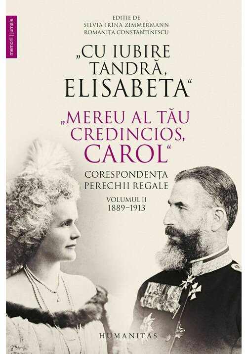 """""""Cu iubire tandra, Elisabeta"""". """"Mereu al tau credincios, Carol"""". Corespondenta perechii regale, volumul II, 1889–1913 imagine librex.ro 2021"""
